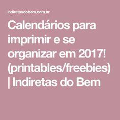 Calendários para imprimir e se organizar em 2017! (printables/freebies) | Indiretas do Bem