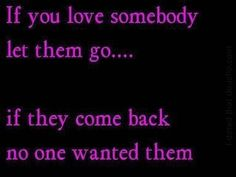 If you love someone let them go...