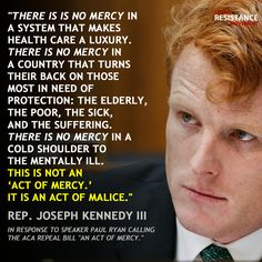 """""""There is no mercy in a system that makes health care a luxury"""" Congressman Joe Kennedy III"""