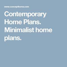 Contemporary Home Plans. Minimalist home plans.