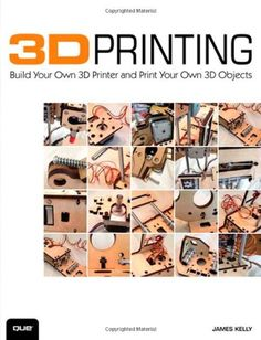 3D Printing: Build Your Own 3D Printer and Print Your Own 3D Objects #3dPrintingBooks
