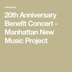 20th Anniversary Benefit Concert - Manhattan New Music Project