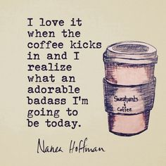 """I love it when the coffee kicks in and I realize what an adorable badass I""""m going to be today. #NeneaHoffman #quote #qotd #lbloggers #bbloggers #fbloggers"""