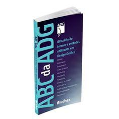 ADG Brasil. ABC da ADG: Glossário de Termos e Verbetes Utilizados em Design Gráfico. 1ª edição. Edgard Blucher, 2012. 202p.