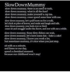 Slow down mummy