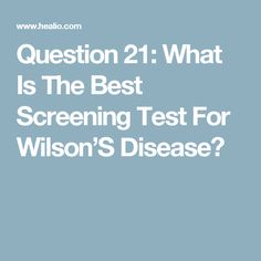 Question 21: What Is The Best Screening Test For Wilson'S Disease?