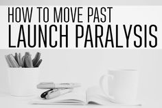 how to move past launch paralysis