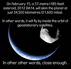 """""""It's going to be the closest predicted flyby of an asteroid,"""" says Mark Bailey, director of the Armagh Observatory in Northern Ireland.    """"Because it is coming so close, even amateur astronomers will be able to watch it as it moves against background stars, and it may be visible through binoculars."""""""