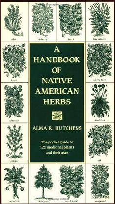 A Handbook of Native American Herbs (Healing Arts) by Alma R. Hutchens. I like this book for a history of American herbal use. $13.83