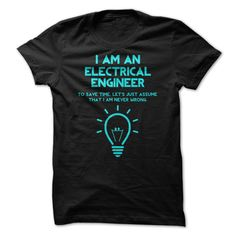 I Am An Electrical Engineer. See more: http://www.sunfrogshirts.com/No-Category/I-Am-An-Electrical-Engineer.html?id=28528