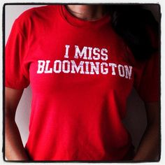 I know a couple girls who would enjoy this tee!    I MISS BLOOMINGTON (Indiana Hoosiers). $25.00, via Etsy.
