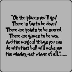 oh the places you'll go... there is fun to be done... there are runs to be scored... there are games to be won!