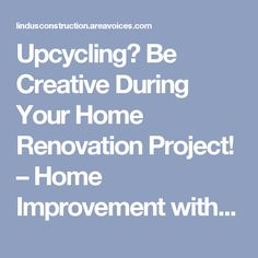 Upcycling? Be Creative During Your Home Renovation Project! – Home Improvement with Andy Lindus