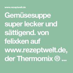 Gemüsesuppe super lecker und sättigend. von felixken auf www.rezeptwelt.de, der Thermomix ® Community