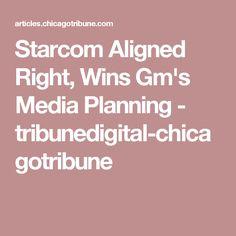 Starcom Aligned Right, Wins Gm's Media Planning - tribunedigital-chicagotribune