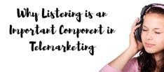 Telemarketing and lead generation are more than just listening, it's also about hearing and understanding what the other person is saying.