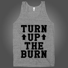 Turn Up The Burn on an Athletic Grey Tank Top  t shirt, shirt, tank, top, tank top, racerback, funny, nerdy, geek, nerd, comic, book, tv, retro, vintage, clothes, summer, spring, graphic, tee, swag, dress, hipster, pink, girls, boys, men, women, fitness, yoga, crossfit, lift, beast, sweat, gym, workout, weights, running, training, train, shoes, swole, muscles, diet, dieting, sale