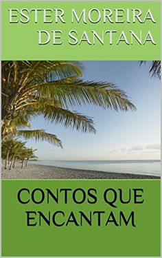 CONTOS QUE ENCANTAM por Ester Moreira de Santana https://www.amazon.com.br/dp/B00L2XGF26/ref=cm_sw_r_pi_dp_O4rBxbYZ3HVH8