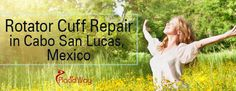 Top Rotator Cuff Repair Surgery in Cabo San Lucas Mexico Cabo San Lucas Mexico, Heart Care, Shoulder Joint, Rotator Cuff, Tourism Industry, Trying To Sleep, Cardiovascular Health, Surgery, Health Tips