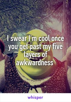 I swear I'm cool once you get past my five layers of awkwardness and stupid. Growing up in a family of super brains. Socially Awkward Quotes, Awkward Meme, Anonymous Confessions, Me Quotes, Funny Quotes, Whisper Confessions, Whisper App, Awkward Moments, Awkward Moment Quotes