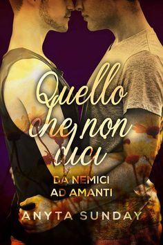 TITOLO:  Quello che non dici AUTRICE:  Anyta Sunday SERIE:  Da nemici ad amanti #2 TRADUTTRICE:  Barbara Cinelli GENERE: Romance, M/M...