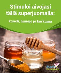 Stimuloi aivojasi tällä superjuomalla: kaneli, hunaja ja kurkuma   Aivot tarvitsevat päivittäistä #stimulointia, alhaisen #stressitason, säännöllistä fyysistä aktiivisuutta sekä vaihtelevan ja tasapainoisen #ruokavalion.  #Reseptit