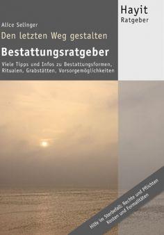 """""""Den letzten Weg gestalten: Bestattungsratgeber"""" - Hilfe Im Sterbefall von Alice Selinger"""