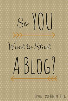 So You Want to Start a Blog? |Livin' and Lovin'
