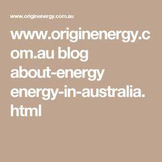 www.originenergy.com.au blog about-energy energy-in-australia.html