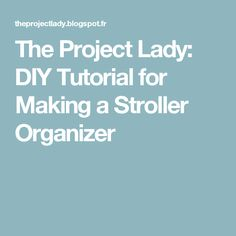 The Project Lady: DIY Tutorial for Making a Stroller Organizer