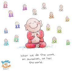 *Today's Buddha Doodle* - How to Heal the World...When we do the work on ourselves, we heal the world.