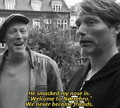 """M: He smacked my nose in. """"Welcome to Norrebro."""" We never became friends. That was the wrong line. I always thought I was taller than I really was."""