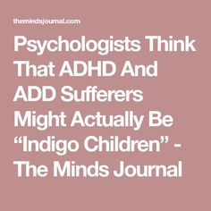 "Psychologists Think That ADHD And ADD Sufferers Might Actually Be ""Indigo Children"" - The Minds Journal"
