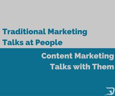 Traditional Marketing talks at People... Content Marketing talks with Them.   Learn more about digital marketing at digitalverge.net