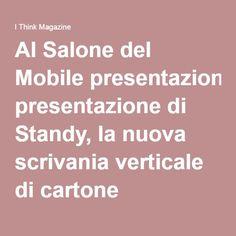 Al Salone del Mobile presentazione di Standy, la nuova scrivania verticale di cartone riciclabile per un lavoro più efficace, salutare ed ecologico Made in Italy - I Think Magazine