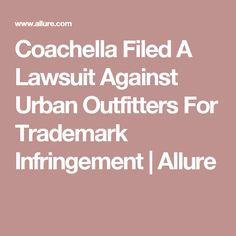 Coachella Filed A Lawsuit Against Urban Outfitters For Trademark Infringement | Allure