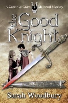 Free Kindle Book For A Limited Time : The Good Knight (A Gareth and Gwen Medieval Mystery) by Sarah Woodbury