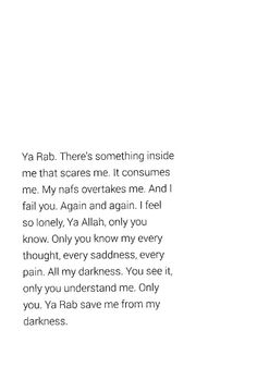 and I fail again * . ya ALLAH save us from our darkness , we are nothing without you ya rab al alameen ( lords of the worlds of everything and everyone ) .