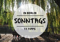 Sonntags in Berlin. Ob entspannt oder aktiv, diese 11 Dinge gehen immer.