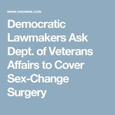 Democratic Lawmakers Ask Dept. of Veterans Affairs to Cover Sex-Change Surgery