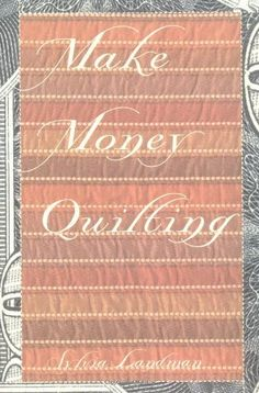 Make Money Quilting by Sylvia Ann Landman. Save 28 Off!. $14.36. Publisher: Allworth Press; 1 edition (February 1, 2005). Publication: February 1, 2005