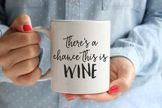 There's a chance this is wine, Coffee mug, Tea mug, Coffee cup, Mugs, Humor, Funny, Cute, Hand lettered fonts, Black, MC27