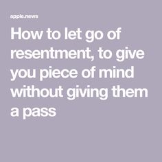 How to let go of resentment, to give you piece of mind without giving them a pass — Well+Good Resentment Quotes, Reading Help, Self Care Activities, Self Acceptance, A Day In Life, I Work Hard, Good Communication, Set You Free, Giving