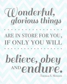 """Believe, obey, endure."" #FreePrintable #LDS #YM #PresidentMonson"