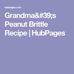 Grandma's Peanut Brittle Recipe | HubPages