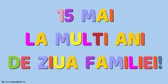 15 Mai La multi ani de Ziua Familiei! Mai, Education, Teaching, Onderwijs, Learning