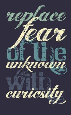Fearing what we don't know doesn't accomplish anything.  If we did that we would still be living in a cave.