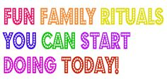 Here is a list of 12 super fun family rituals you can start incorporating today!