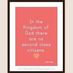 """""""In the Kingdom of God there are no second class citizens.""""  -David S. Baxter - FREE 5x7 Conference quotes"""