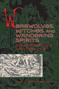 """Werewolves, Witches, and Wandering Spirits"" by Kathryn A. Edwards — Bringing together scholars from Europe, America, and Australia, this volume explores the more fantastic elements of popular religious beliefs: ghosts, werewolves, spiritualism, animism, and of course, witchcraft."